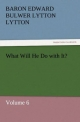 What Will He Do with It? - Baron Edward Bulwer Lytton Lytton