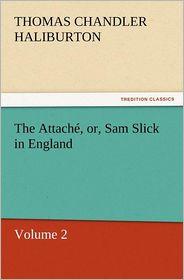 The Attache, Or, Sam Slick in England