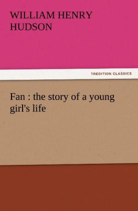 Fan : the story of a young girl´s life als Buch von William Henry Hudson - tredition GmbH