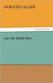 Joe the Hotel Boy - Horatio Jr. Alger