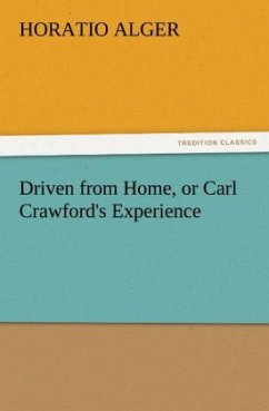 Driven from Home, or Carl Crawford's Experience - Alger, Horatio