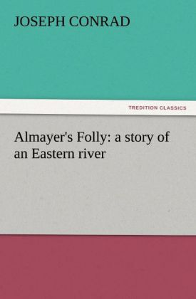 Almayer´s Folly: a story of an Eastern river als Buch von Joseph Conrad - tredition GmbH