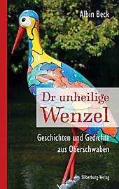 Dr unheilige Wenzel: Geschichten und Gedichte aus Oberschwaben