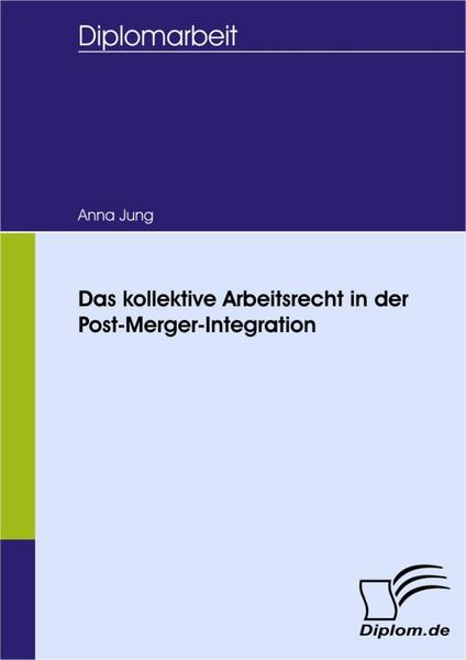 Das kollektive Arbeitsrecht in der Post-Merger-Integration - Anna Jung