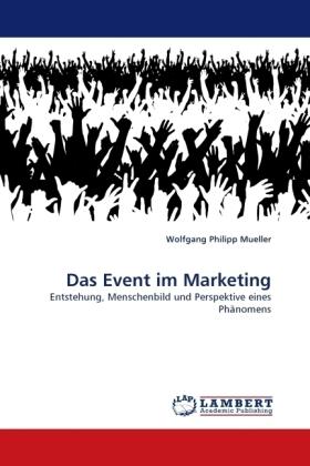 Das Event im Marketing - Entstehung, Menschenbild und Perspektive eines Phänomens - Mueller, Wolfgang Philipp