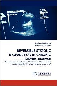 Reversible Systolic Dysfunction In Chronic Kidney Disease - Srilakshmi Adhyapak, Shamanna S. Iyengar