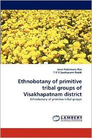 Ethnobotany Of Primitive Tribal Groups Of Visakhapatnam District