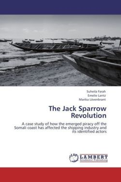 The Jack Sparrow Revolution: A case study of how the emerged piracy off the Somali coast has affected the shipping industry and its identified actors