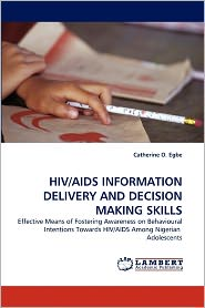 Hiv/Aids Information Delivery And Decision Making Skills - Catherine O. Egbe