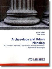 Archaeology and Urban Planning: A Consensus between Conservation and Development: Aphrodisias and Geyre