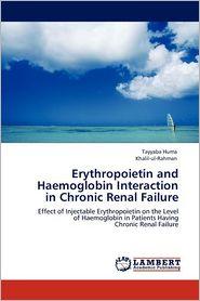 Erythropoietin And Haemoglobin Interaction In Chronic Renal Failure - Tayyaba Huma, Khalil-Ul-Rahman