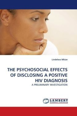 THE PSYCHOSOCIAL EFFECTS OF DISCLOSING A POSITIVE HIV DIAGNOSIS
