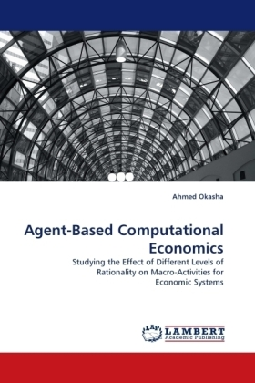 Agent-Based Computational Economics - Studying the Effect of Different Levels of Rationality on Macro-Activities for Economic Systems - Okasha, Ahmed