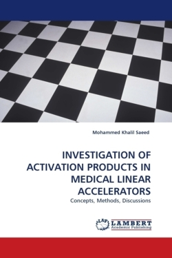 INVESTIGATION OF ACTIVATION PRODUCTS IN MEDICAL LINEAR ACCELERATORS: Concepts, Methods, Discussions