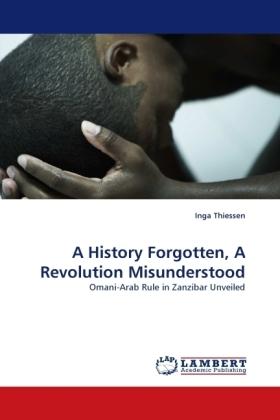 A History Forgotten, A Revolution Misunderstood - Omani-Arab Rule in Zanzibar Unveiled