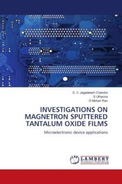 INVESTIGATIONS ON MAGNETRON SPUTTERED TANTALUM OXIDE FILMS: Microelectronic device applications