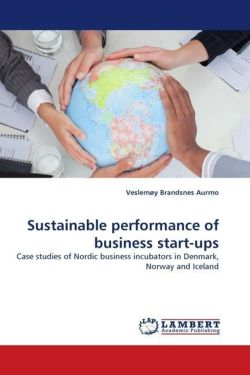 Sustainable performance of business start-ups: Case studies of Nordic business incubators in Denmark, Norway and Iceland