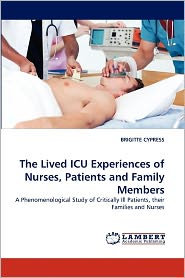 The Lived Icu Experiences Of Nurses, Patients And Family Members - Brigitte Cypress