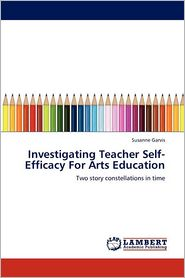 Investigating Teacher Self-Efficacy For Arts Education - Susanne Garvis