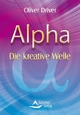 Alpha – Die kreative Well - Oliver Driver