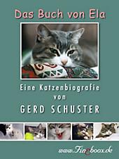 Das Buch von Ela: Eine Katzenbiografie Gerd Schuster Author