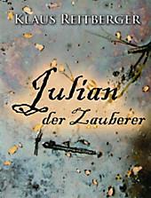Julian der Zauberer: Auf der Suche nach der Tür in eine andere Welt Klaus Reitberger Author