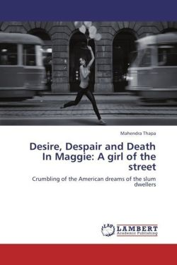 Desire, Despair and Death In Maggie: A girl of the street: Crumbling of the American dreams of the slum dwellers