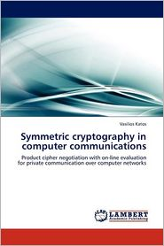 Symmetric Cryptography In Computer Communications - Vasilios Katos