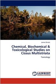 Chemical, Biochemical & Toxicological Studies On Cissus Multistriata - James Omale
