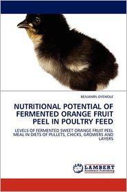 Nutritional Potential Of Fermented Orange Fruit Peel In Poultry Feed - Benjamin Oyewole