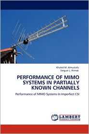 Performance Of Mimo Systems In Partially Known Channels - Khaled M. Almustafa, Serguei L. Primak