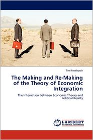 The Making And Re-Making Of The Theory Of Economic Integration - Tim Riesebosch