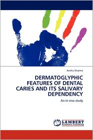 Dermatoglyphic Features Of Dental Caries And Its Salivary Dependency - Anshu Sharma