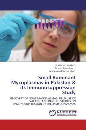 Small Ruminant Mycoplasmas in Pakistan & its Immunosuppression Study - RECOVERY OF GOAT MYCOPLASMAS, FIELD USE OF VACCINE AND IN-VITRO STUDIES ON IMMUNOSUPPRESSION BY SHEEP MYCOPLASMAS