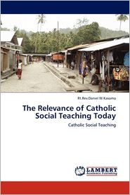 The Relevance Of Catholic Social Teaching Today - Rt.Rev.Daniel  W Kasomo