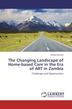 The Changing Landscape of Home-based Care in the Era of ART in Zambia: Challenges and Opportunities