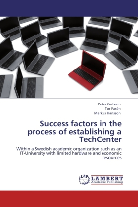 Success factors in the process of establishing a TechCenter als Buch von Peter Carlsson, Tor Faxén, Markus Hansson - LAP Lambert Acad. Publ.