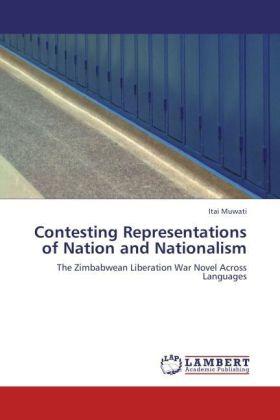 Contesting Representations of Nation and Nationalism - The Zimbabwean Liberation War Novel Across Languages - Muwati, Itai