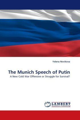 The Munich Speech of Putin - A New Cold War Offensive or Struggle for Survival? - Novikova, Yelena