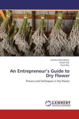 An Entrepreneur's Guide to Dry Flower - Process and Techniques in Dry Flower - Chakrabarty, Suhrita / Roy, Sovan / Roy, Amit