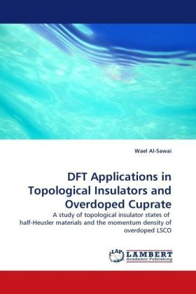 DFT Applications in Topological Insulators and Overdoped Cuprate - A study of topological insulator states of half-Heusler materials and the momentum density of overdoped LSCO - Al-Sawai, Wael