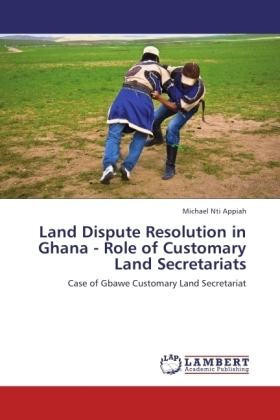 Land Dispute Resolution in Ghana - Role of Customary Land Secretariats - Case of Gbawe Customary Land Secretariat