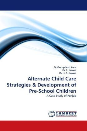 Alternate Child Care Strategies & Development of Pre-School Children - A Case Study of Punjab - Kaur, Gurupdesh / Jaswal, S. / Jaswal, I. J. S.