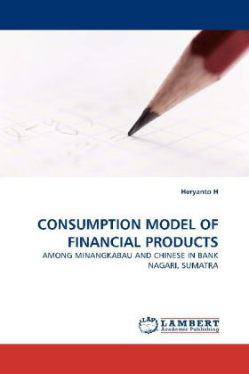 CONSUMPTION MODEL OF FINANCIAL PRODUCTS - AMONG MINANGKABAU AND CHINESE IN BANK NAGARI, SUMATRA - H, Heryanto