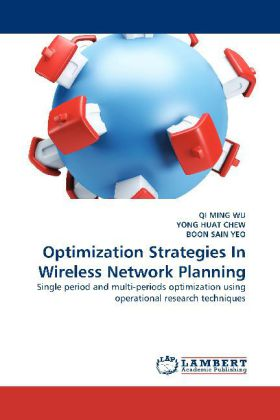 Optimization Strategies In Wireless Network Planning als Buch von QI MING WU, YONG HUAT CHEW, BOON SAIN YEO - LAP Lambert Acad. Publ.