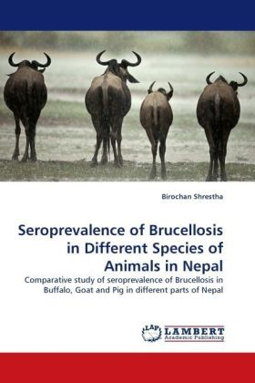 Seroprevalence of Brucellosis in Different Species of Animals in Nepal - Comparative study of seroprevalence of Brucellosis in Buffalo, Goat and Pig in different parts of Nepal - Shrestha, Birochan