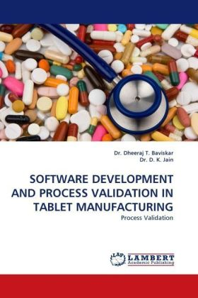 SOFTWARE DEVELOPMENT AND PROCESS VALIDATION IN TABLET MANUFACTURING - Process Validation - Baviskar, Dheeraj T. / Jain, D. K.
