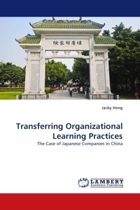 Transferring Organizational Learning Practices - The Case of Japanese Companies in China
