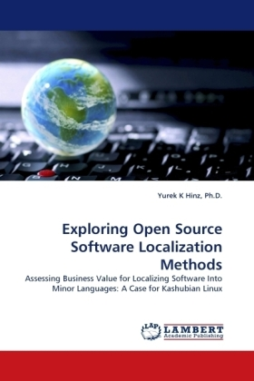 Exploring Open Source Software Localization Methods - Assessing Business Value for Localizing Software Into Minor Languages: A Case for Kashubian Linux - Hinz, Yurek K.