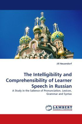 The Intelligibility and Comprehensibility of Learner Speech in Russian als Buch von Jill Neuendorf - LAP Lambert Acad. Publ.
